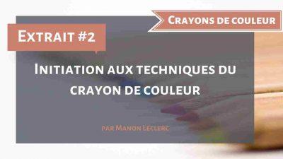 Extrait 2 – Les bonnes techniques au crayons de couleur