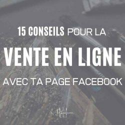 15 conseils pour la vente en ligne avec ta page Facebook