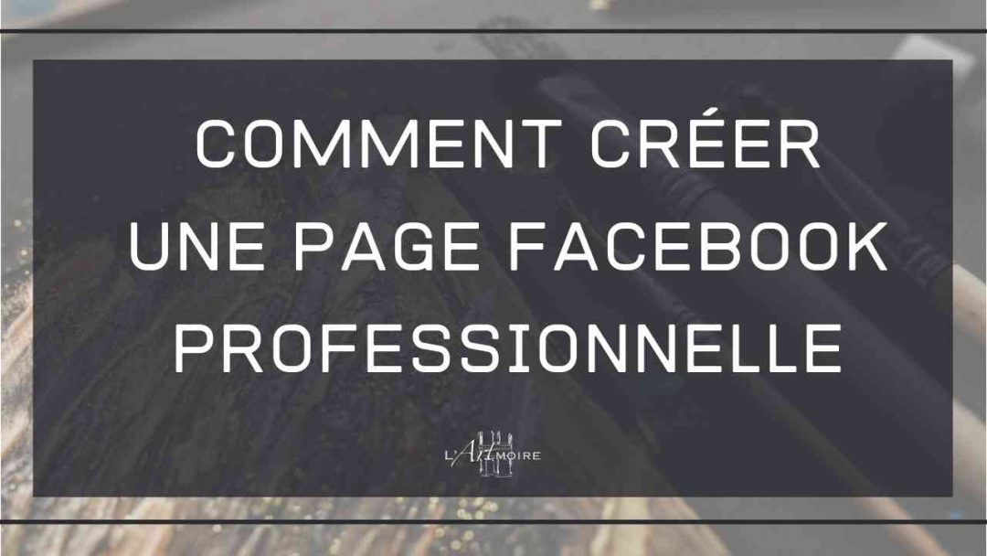 Comment créer une page Facebook professionnelle