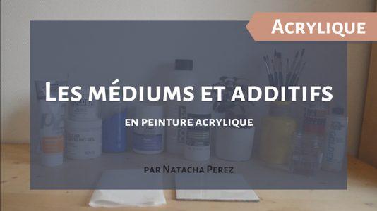 Les médiums et additifs en peinture acrylique